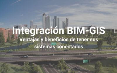 Webinar Integración BIM – GIS: Ventajas y beneficios de tener sus sistemas conectados